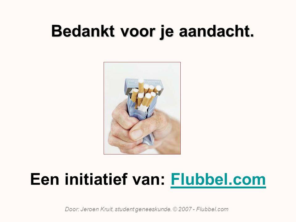 Een initiatief van: Flubbel.comFlubbel.com Door: Jeroen Kruit, student geneeskunde. © 2007 - Flubbel.com Bedankt voor je aandacht.