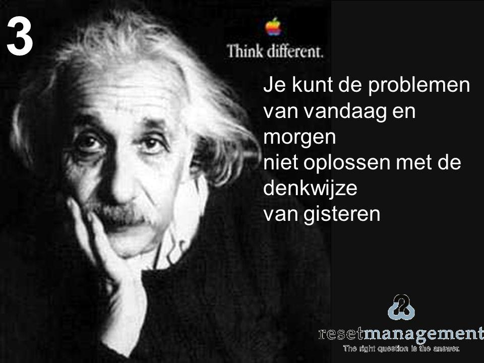 Je kunt de problemen van vandaag en morgen niet oplossen met de denkwijze van gisteren 3