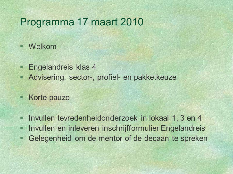 Programma 17 maart 2010 §Welkom §Engelandreis klas 4 §Advisering, sector-, profiel- en pakketkeuze §Korte pauze §Invullen tevredenheidonderzoek in lok
