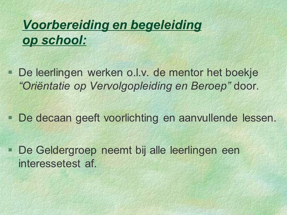"""Voorbereiding en begeleiding op school: §De leerlingen werken o.l.v. de mentor het boekje """"Oriëntatie op Vervolgopleiding en Beroep"""" door. §De decaan"""
