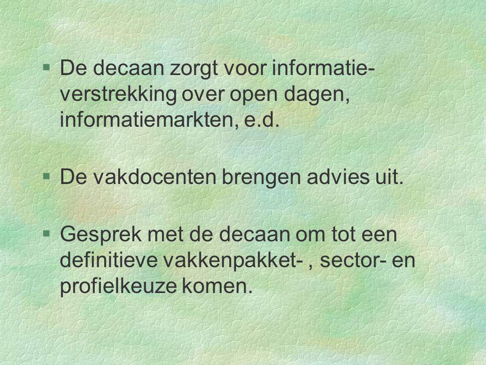 §De decaan zorgt voor informatie- verstrekking over open dagen, informatiemarkten, e.d. §De vakdocenten brengen advies uit.  Gesprek met de decaan om