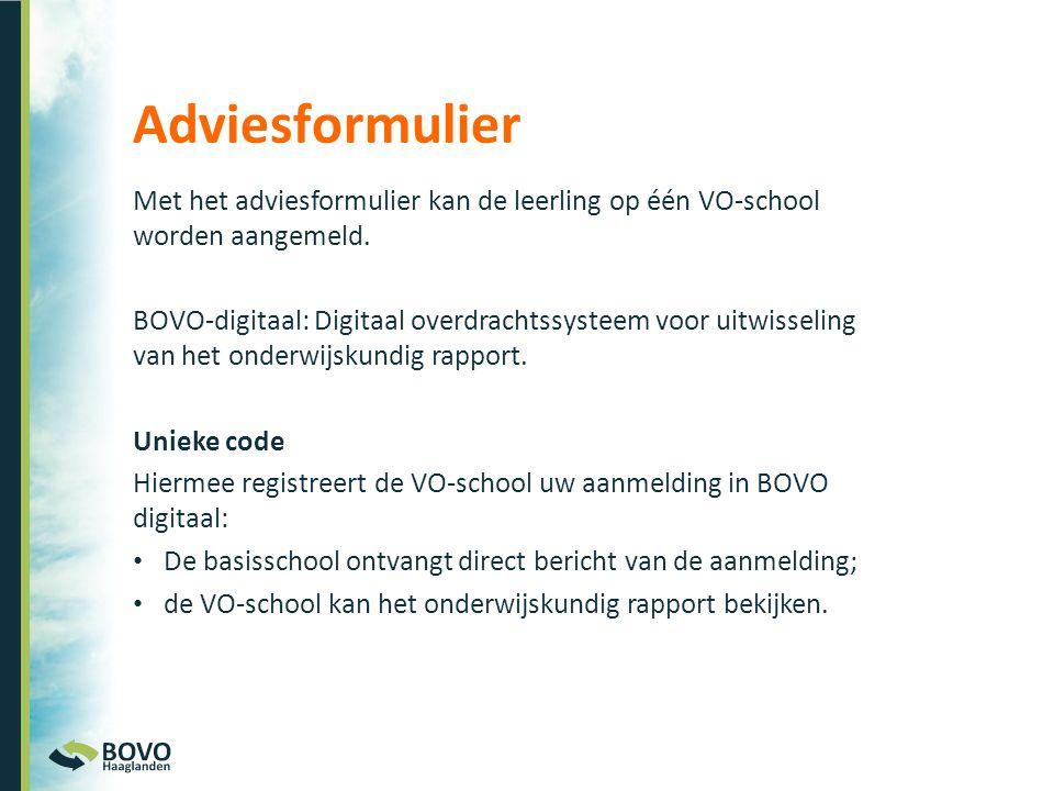 Met het adviesformulier kan de leerling op één VO-school worden aangemeld. BOVO-digitaal: Digitaal overdrachtssysteem voor uitwisseling van het onderw