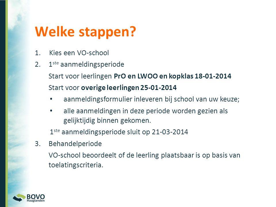 1. Kies een VO-school 2.1 ste aanmeldingsperiode Start voor leerlingen PrO en LWOO en kopklas 18-01-2014 Start voor overige leerlingen 25-01-2014 • aa