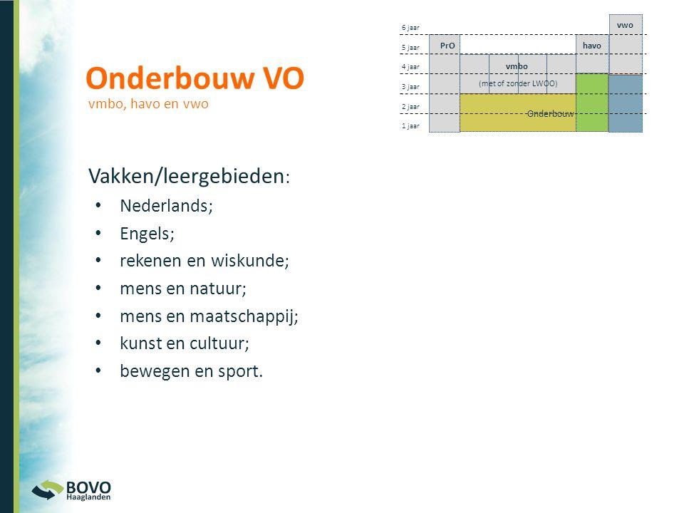Onderbouw VO Vakken/leergebieden : • Nederlands; • Engels; • rekenen en wiskunde; • mens en natuur; • mens en maatschappij; • kunst en cultuur; • bewe
