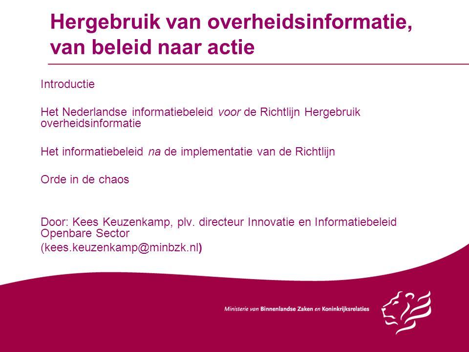 Hergebruik van overheidsinformatie, van beleid naar actie Introductie Het Nederlandse informatiebeleid voor de Richtlijn Hergebruik overheidsinformati