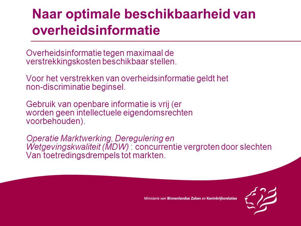 Naar optimale beschikbaarheid van overheidsinformatie Overheidsinformatie tegen maximaal de verstrekkingskosten beschikbaar stellen. Voor het verstrek