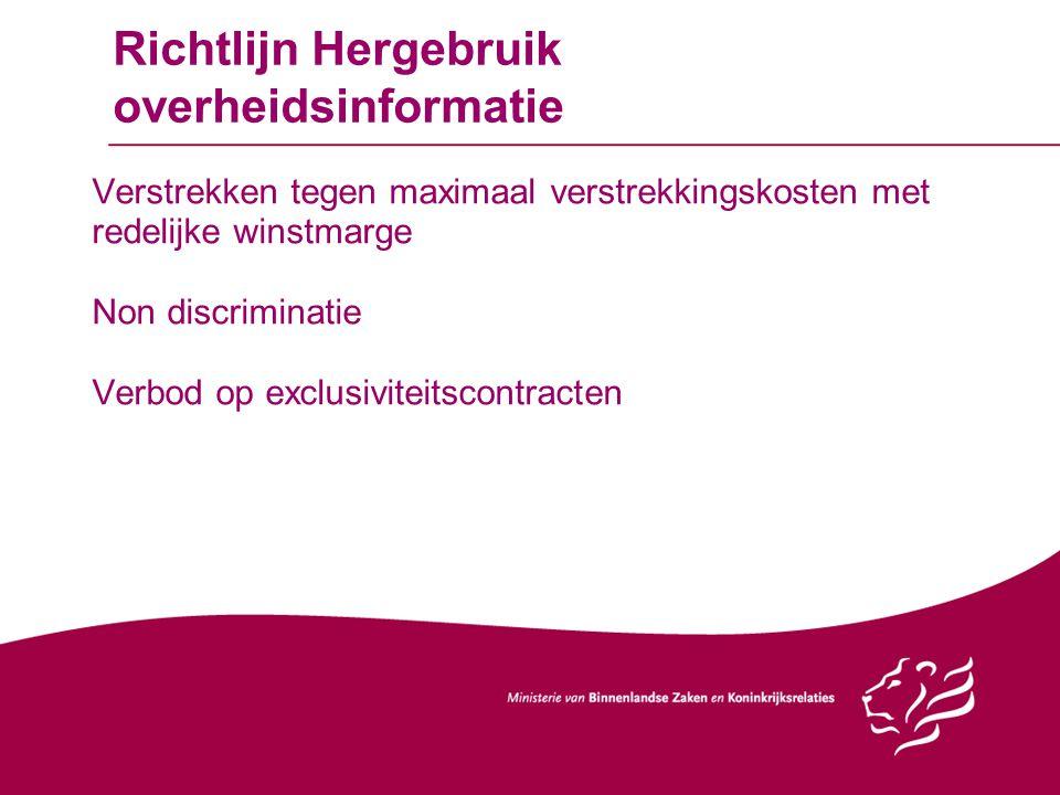 Richtlijn Hergebruik overheidsinformatie Verstrekken tegen maximaal verstrekkingskosten met redelijke winstmarge Non discriminatie Verbod op exclusivi