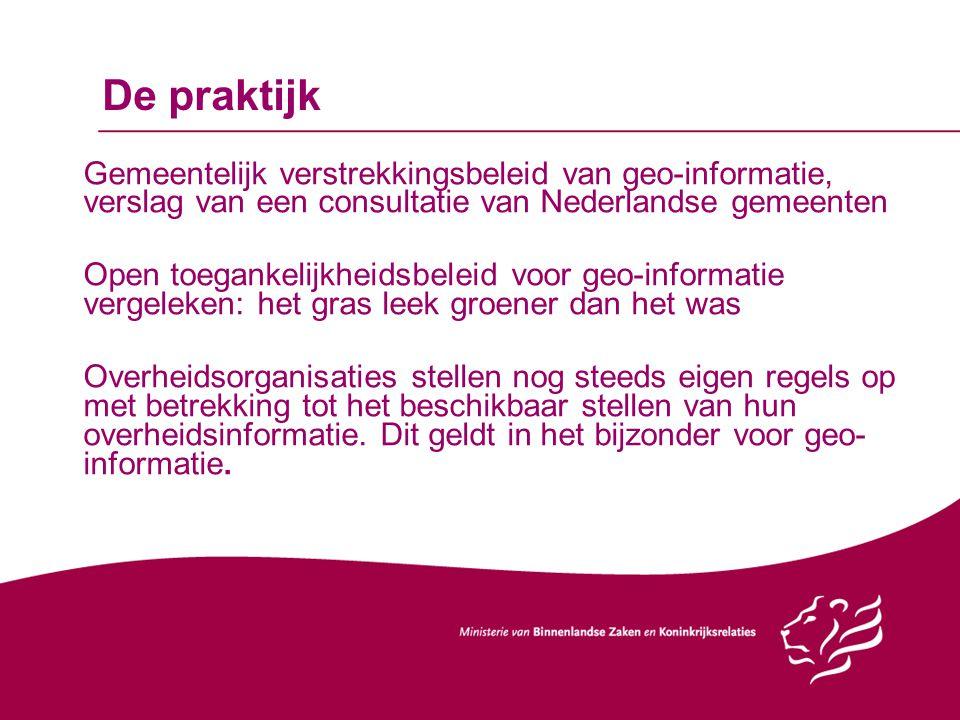 De praktijk Gemeentelijk verstrekkingsbeleid van geo-informatie, verslag van een consultatie van Nederlandse gemeenten Open toegankelijkheidsbeleid vo
