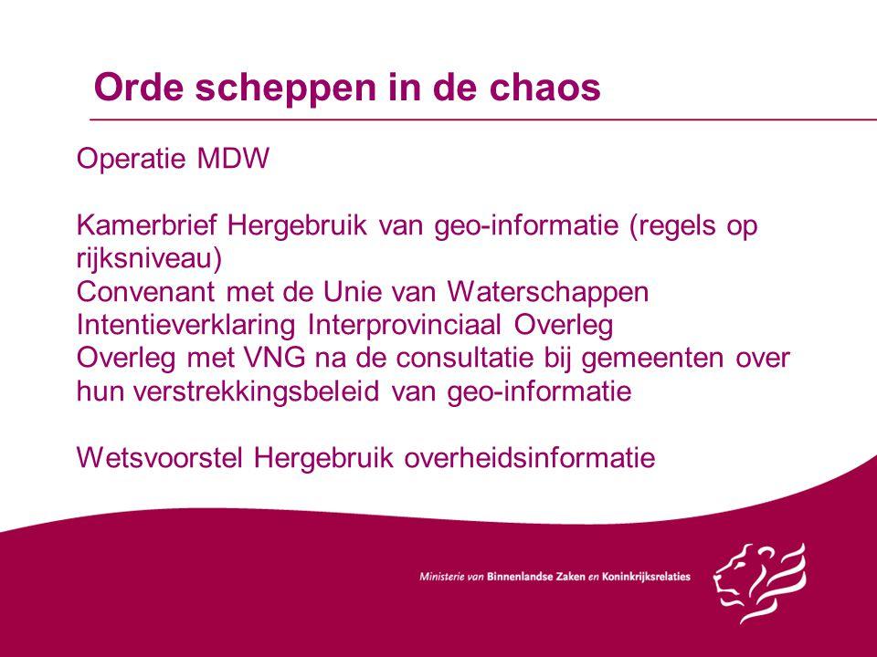 Orde scheppen in de chaos Operatie MDW Kamerbrief Hergebruik van geo-informatie (regels op rijksniveau) Convenant met de Unie van Waterschappen Intent