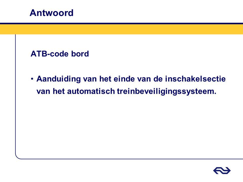 Antwoord ATB-code bord •Aanduiding van het einde van de inschakelsectie van het automatisch treinbeveiligingssysteem.