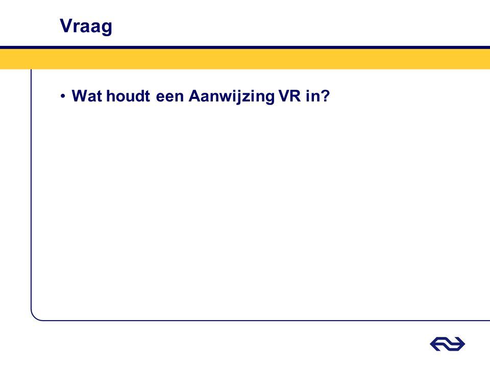 Antwoord •Aanwijzing Aki/Ahob/Aob •Aanwijzing STS •Aanwijzing STS normale snelheid •Aanwijzing VR •Aanwijzing SB •Aanwijzing TTV •Aanwijzing VS