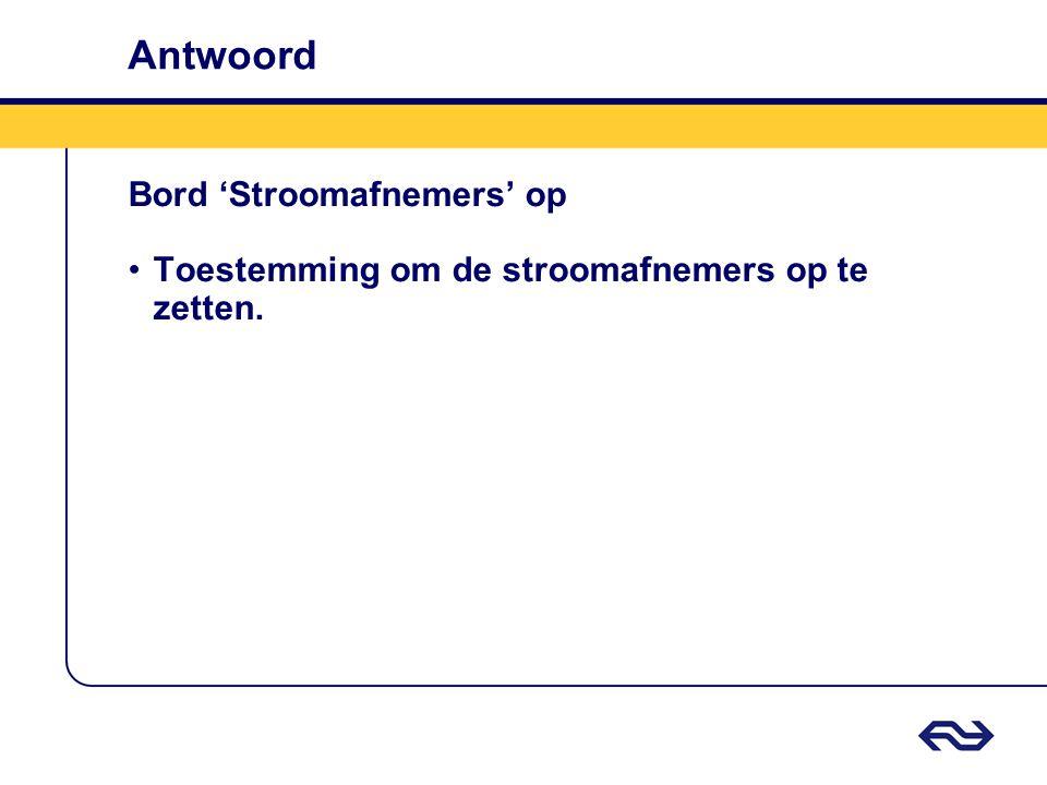 Antwoord Bord 'Stroomafnemers' op •Toestemming om de stroomafnemers op te zetten.