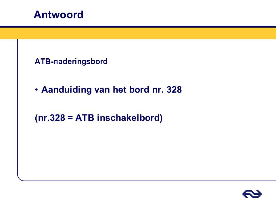 Antwoord ATB-naderingsbord •Aanduiding van het bord nr. 328 (nr.328 = ATB inschakelbord)
