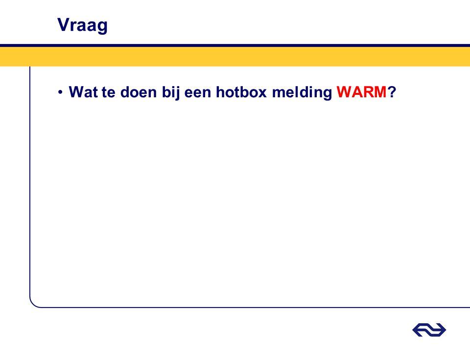 Vraag •Wat te doen bij een hotbox melding WARM?