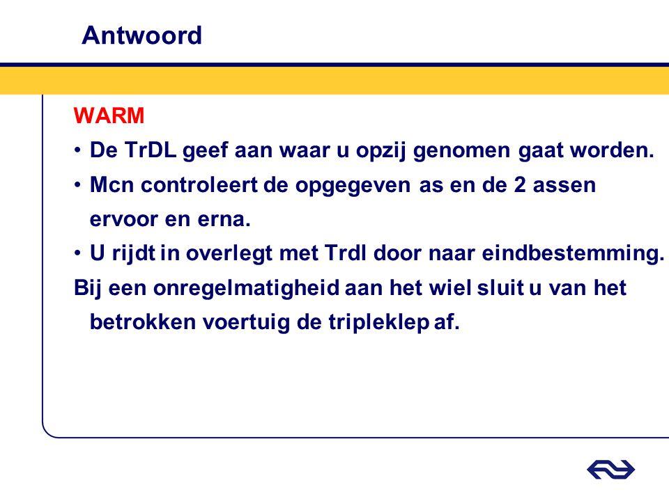 Antwoord WARM •De TrDL geef aan waar u opzij genomen gaat worden. •Mcn controleert de opgegeven as en de 2 assen ervoor en erna. •U rijdt in overlegt