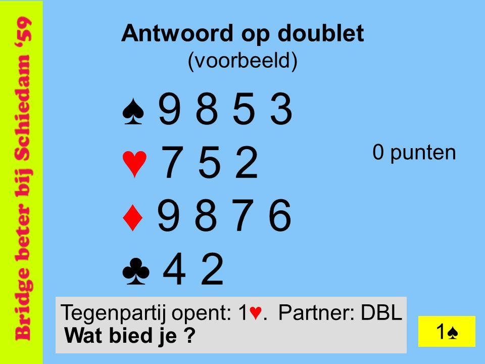 18 Antwoord op doublet (voorbeeld) ♠ 9 8 5 3 ♥ 7 5 2 ♦ 9 8 7 6 ♣ 4 2 0 punten 1♠ Tegenpartij opent: 1♥.Partner: DBL Wat bied je ?
