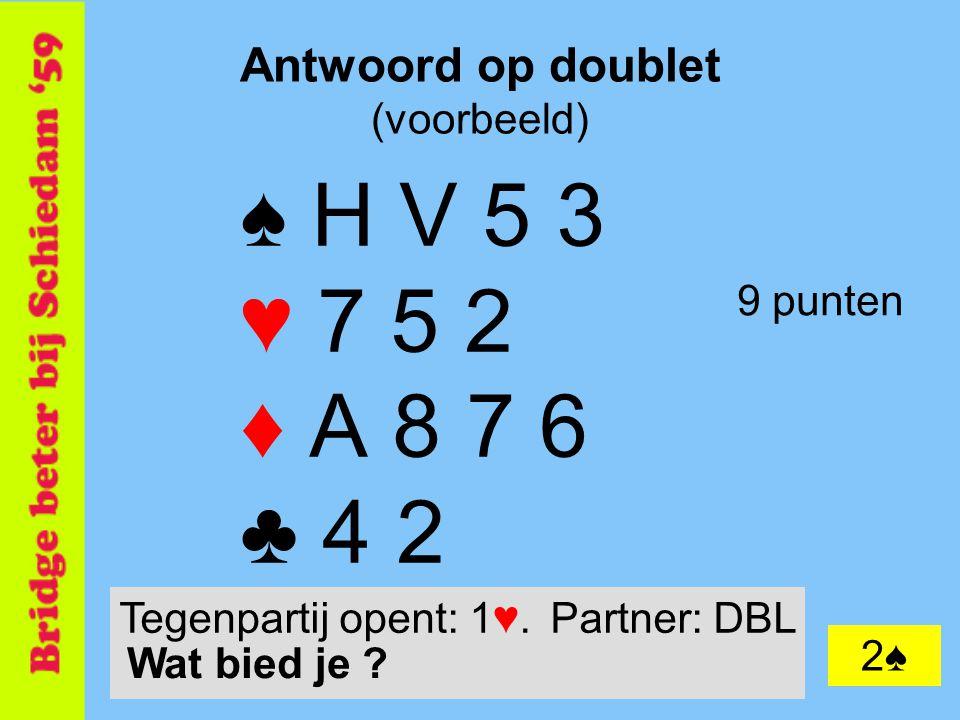 19 Antwoord op doublet (voorbeeld) ♠ H V 5 3 ♥ 7 5 2 ♦ A 8 7 6 ♣ 4 2 9 punten 2♠ Tegenpartij opent: 1♥.Partner: DBL Wat bied je ?