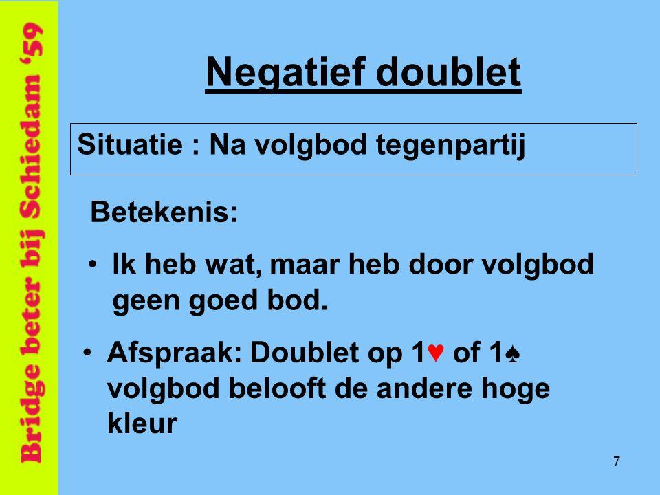 7 Negatief doublet Betekenis: Situatie : Na volgbod tegenpartij •Ik heb wat, maar heb door volgbod geen goed bod. •Afspraak: Doublet op 1♥ of 1♠ volgb