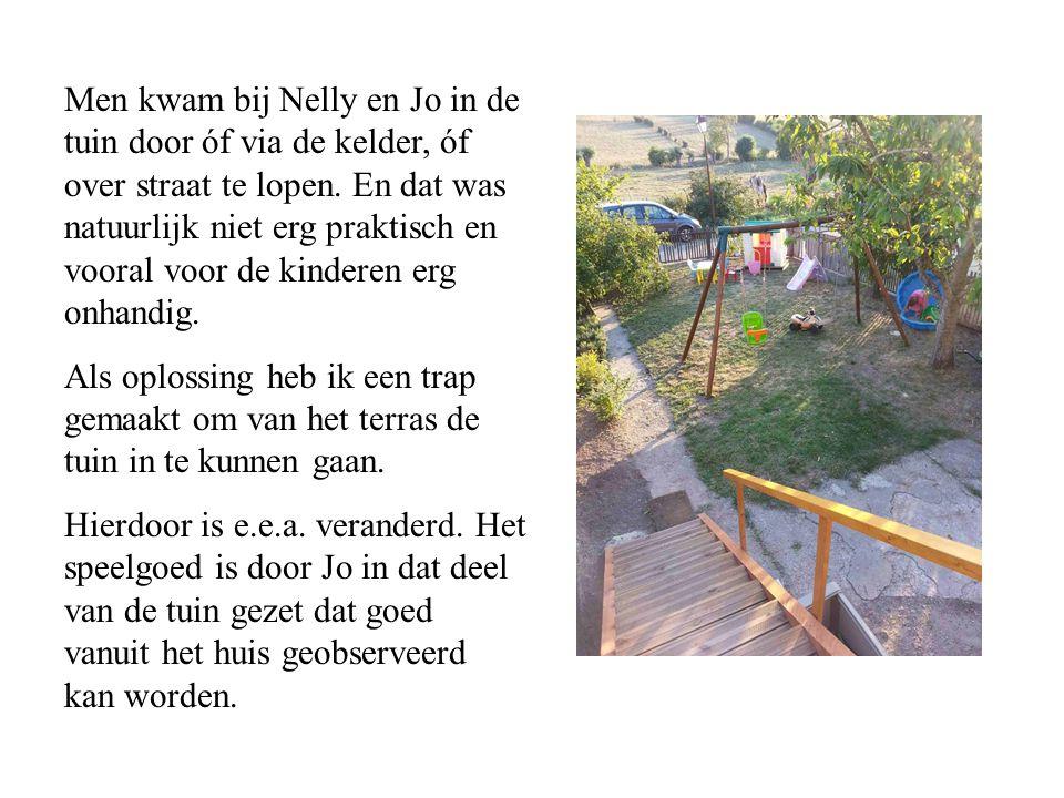 Men kwam bij Nelly en Jo in de tuin door óf via de kelder, óf over straat te lopen.