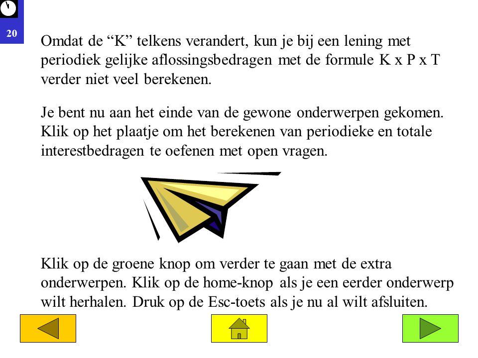 """20 Omdat de """"K"""" telkens verandert, kun je bij een lening met periodiek gelijke aflossingsbedragen met de formule K x P x T verder niet veel berekenen."""