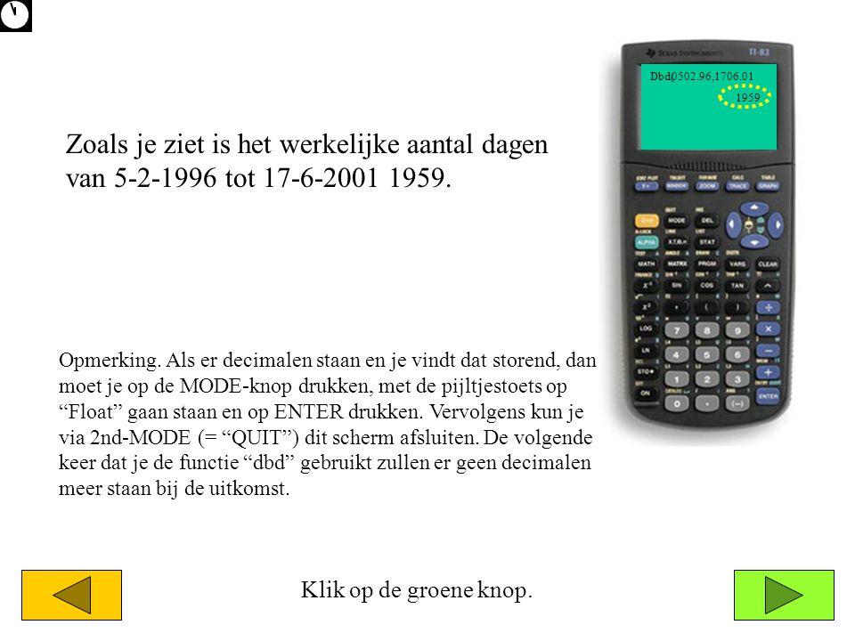 1959 0502.96,1706.01Dbd( Klik op de groene knop. Zoals je ziet is het werkelijke aantal dagen van 5-2-1996 tot 17-6-2001 1959. Opmerking. Als er decim