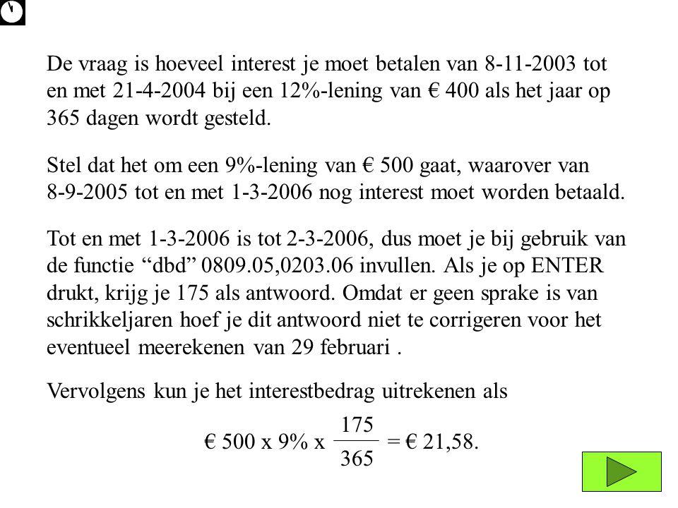 Stel dat het om een 9%-lening van € 500 gaat, waarover van 8-9-2005 tot en met 1-3-2006 nog interest moet worden betaald. De vraag is hoeveel interest
