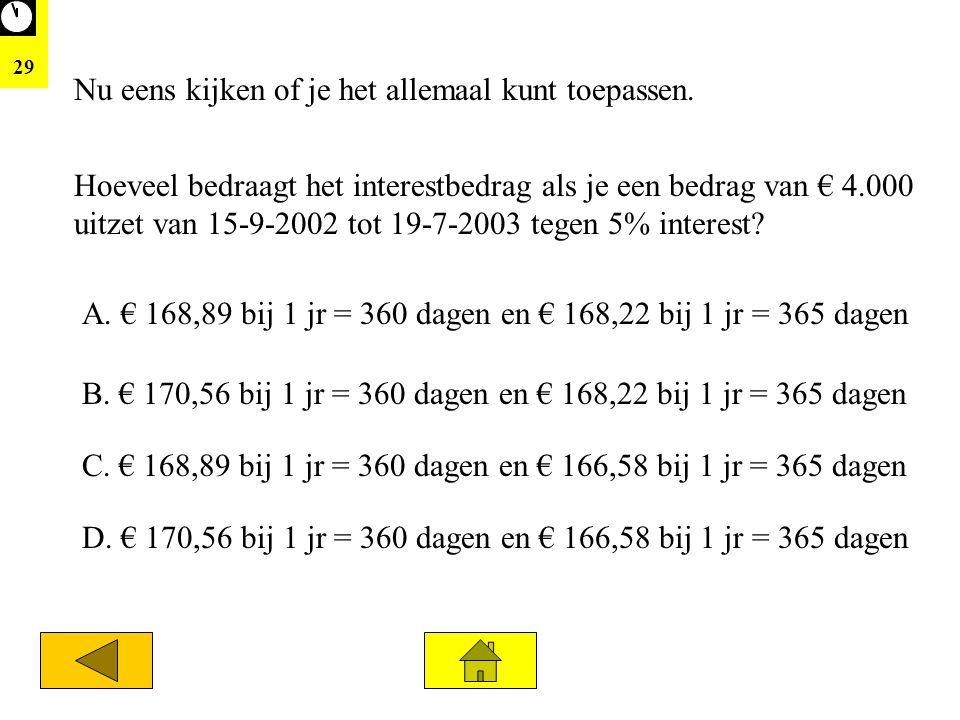 29 Nu eens kijken of je het allemaal kunt toepassen. Hoeveel bedraagt het interestbedrag als je een bedrag van € 4.000 uitzet van 15-9-2002 tot 19-7-2