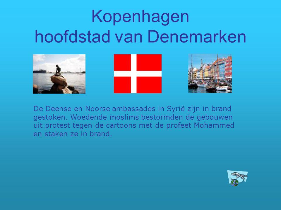 Kopenhagen hoofdstad van Denemarken De Deense en Noorse ambassades in Syrië zijn in brand gestoken. Woedende moslims bestormden de gebouwen uit protes