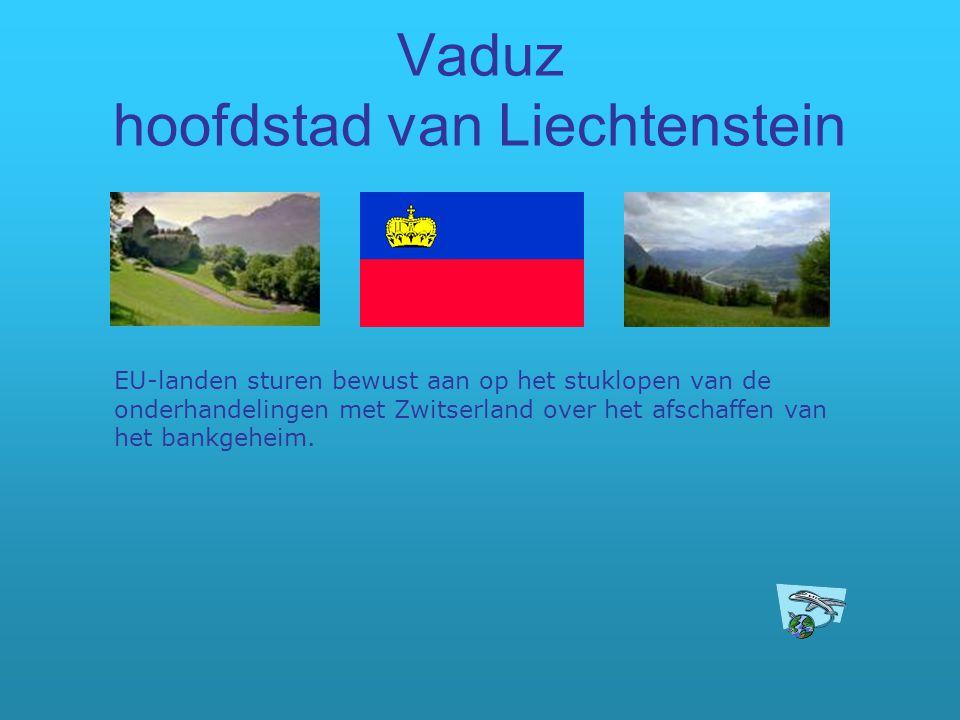 Vaduz hoofdstad van Liechtenstein EU-landen sturen bewust aan op het stuklopen van de onderhandelingen met Zwitserland over het afschaffen van het ban