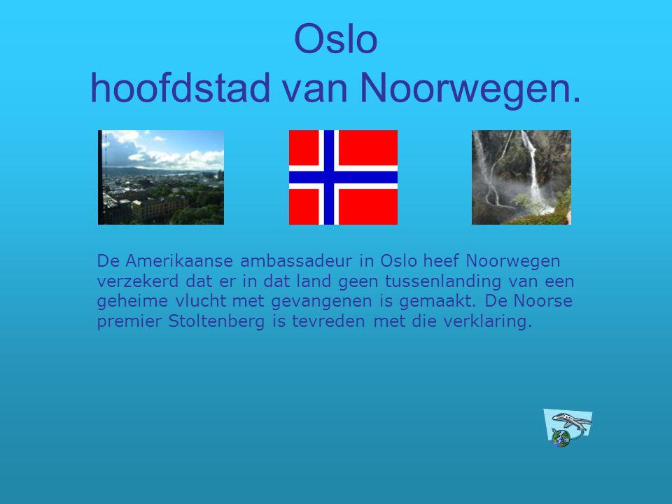 Oslo hoofdstad van Noorwegen. De Amerikaanse ambassadeur in Oslo heef Noorwegen verzekerd dat er in dat land geen tussenlanding van een geheime vlucht