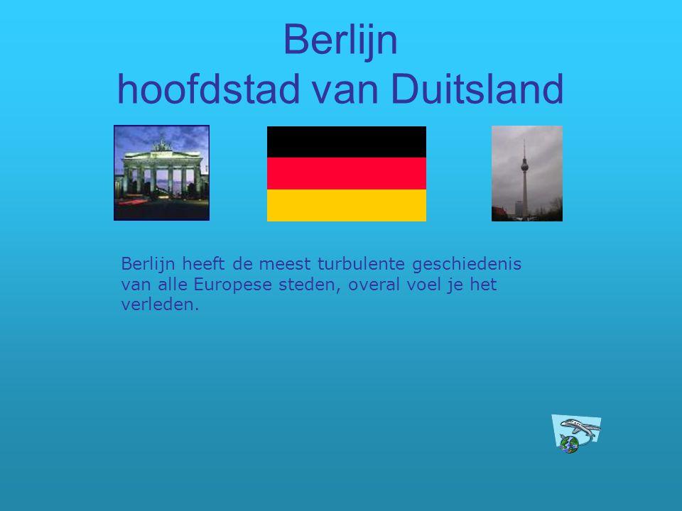 Berlijn hoofdstad van Duitsland Berlijn heeft de meest turbulente geschiedenis van alle Europese steden, overal voel je het verleden.