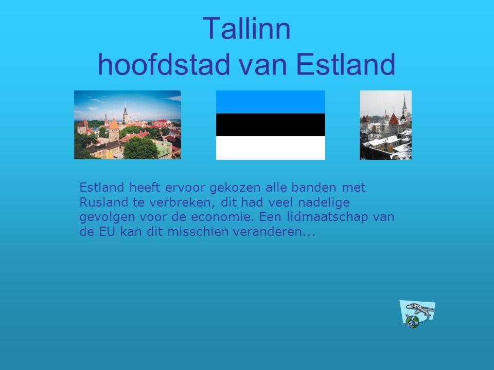 Tallinn hoofdstad van Estland Estland heeft ervoor gekozen alle banden met Rusland te verbreken, dit had veel nadelige gevolgen voor de economie. Een