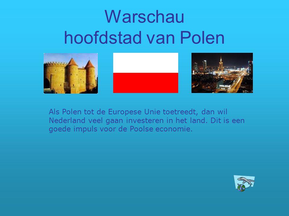 Warschau hoofdstad van Polen Als Polen tot de Europese Unie toetreedt, dan wil Nederland veel gaan investeren in het land. Dit is een goede impuls voo