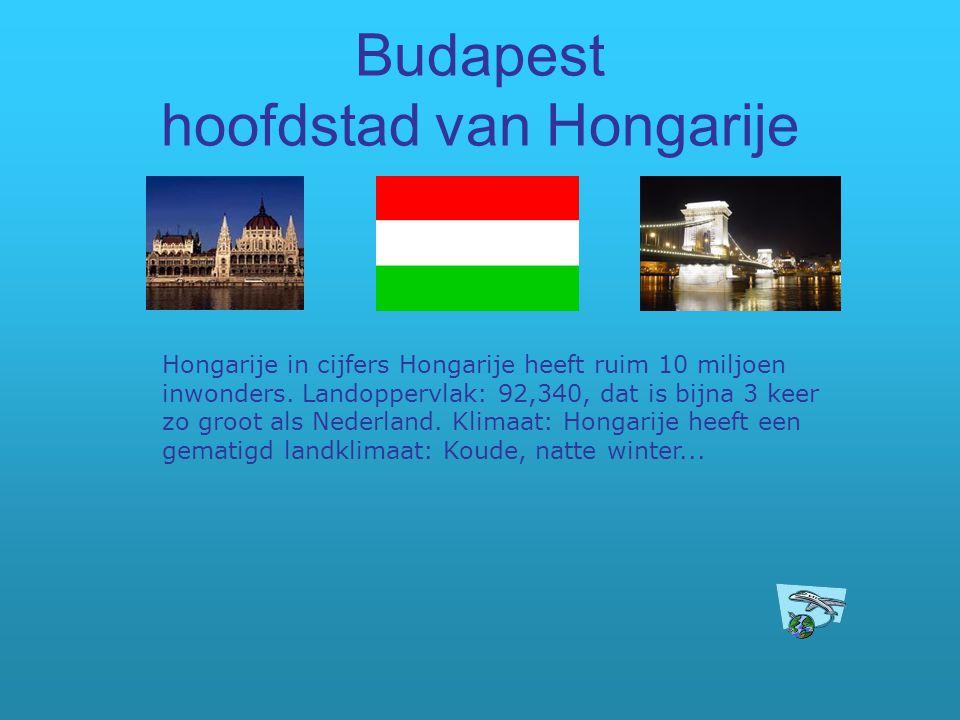 Budapest hoofdstad van Hongarije Hongarije in cijfers Hongarije heeft ruim 10 miljoen inwonders. Landoppervlak: 92,340, dat is bijna 3 keer zo groot a