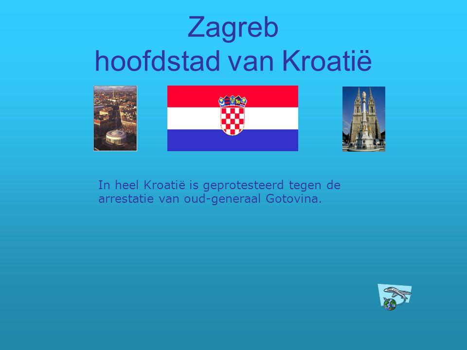 Zagreb hoofdstad van Kroatië In heel Kroatië is geprotesteerd tegen de arrestatie van oud-generaal Gotovina.
