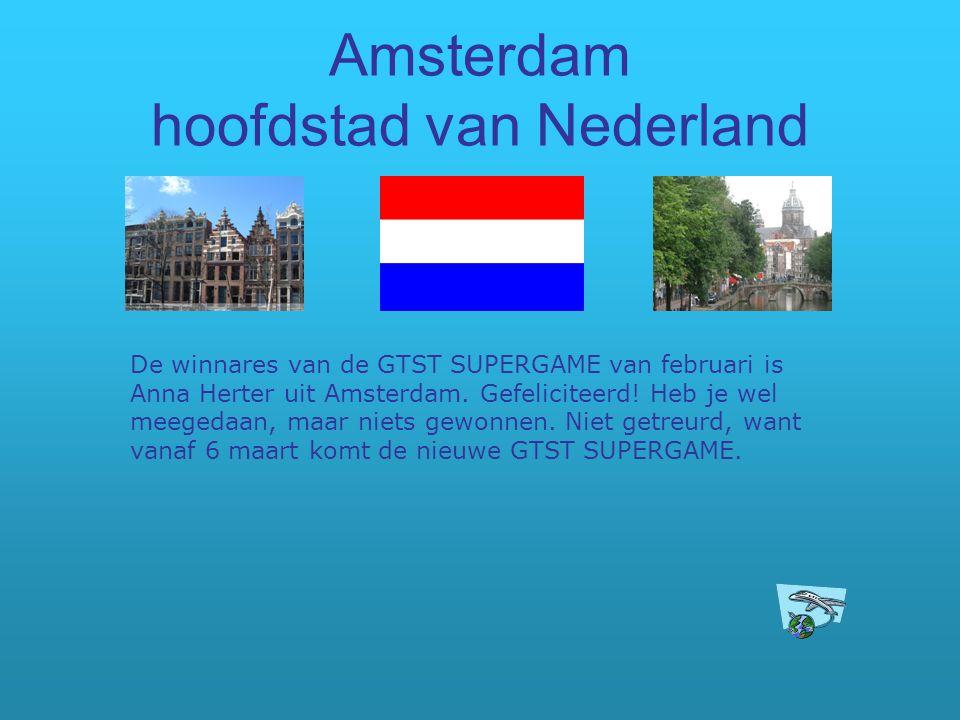Amsterdam hoofdstad van Nederland De winnares van de GTST SUPERGAME van februari is Anna Herter uit Amsterdam. Gefeliciteerd! Heb je wel meegedaan, ma