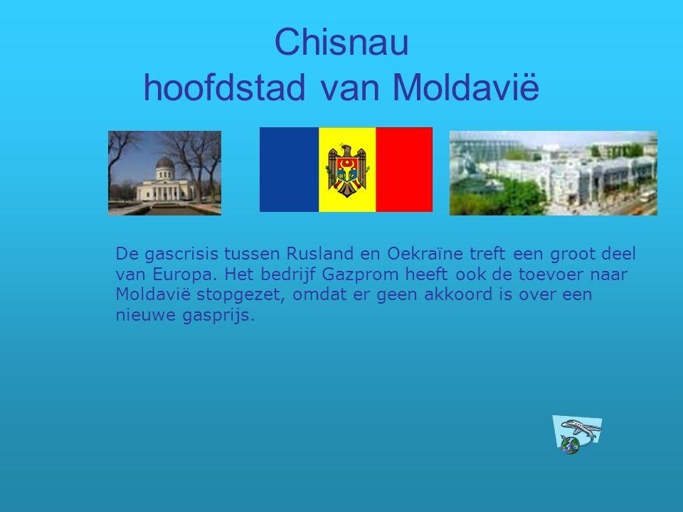 Chisnau hoofdstad van Moldavië De gascrisis tussen Rusland en Oekraïne treft een groot deel van Europa. Het bedrijf Gazprom heeft ook de toevoer naar