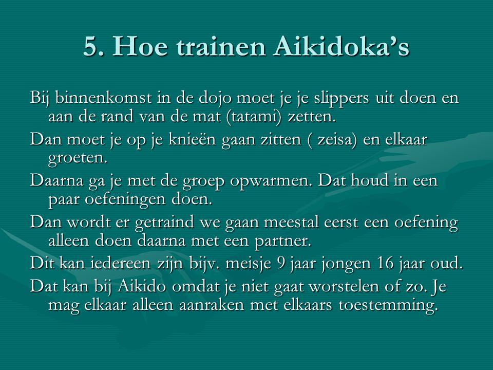 5. Hoe trainen Aikidoka's Bij binnenkomst in de dojo moet je je slippers uit doen en aan de rand van de mat (tatami) zetten. Dan moet je op je knieën