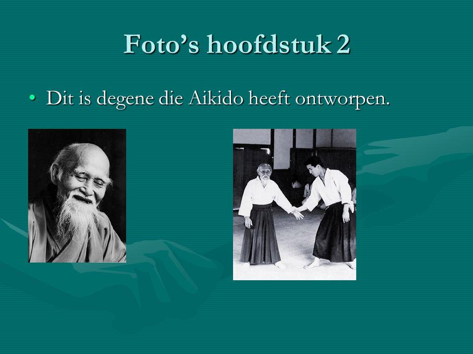 Foto's hoofdstuk 2 •D•D•D•Dit is degene die Aikido heeft ontworpen.