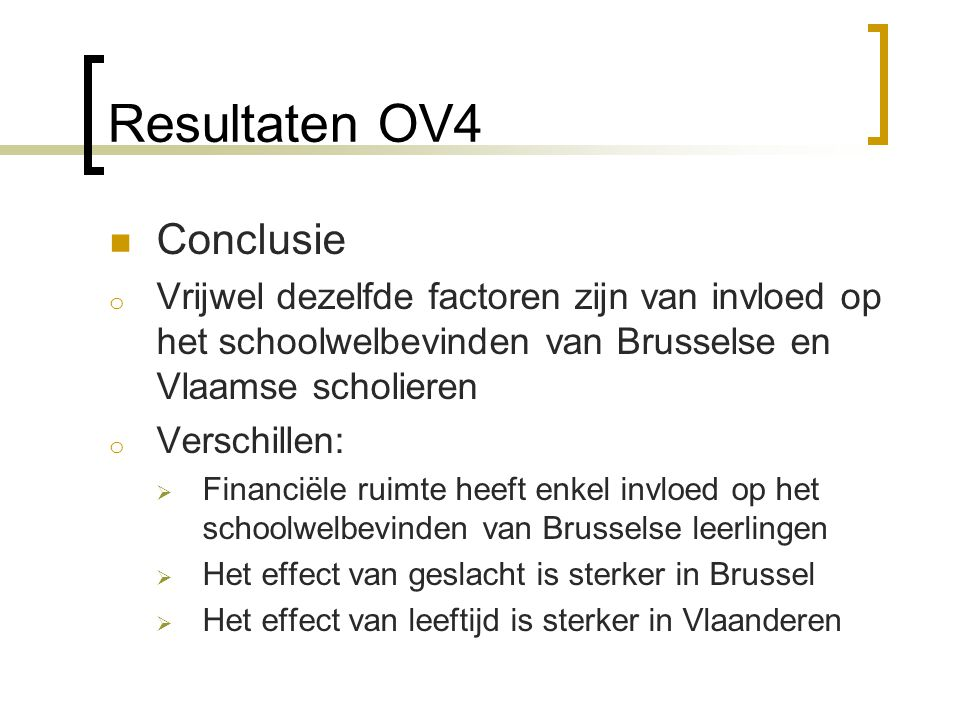  Conclusie o Vrijwel dezelfde factoren zijn van invloed op het schoolwelbevinden van Brusselse en Vlaamse scholieren o Verschillen:  Financiële ruim