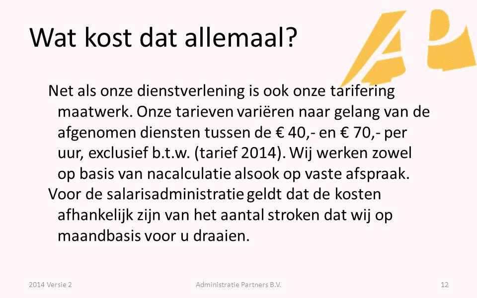 Wat kost dat allemaal? 2014 Versie 2Administratie Partners B.V.12 Net als onze dienstverlening is ook onze tarifering maatwerk. Onze tarieven variëren