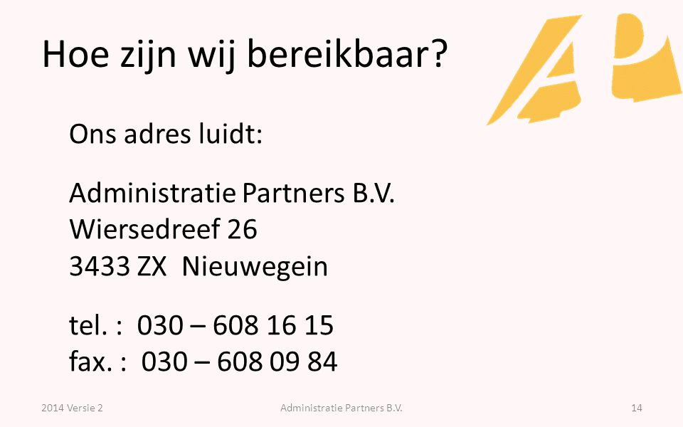 Hoe zijn wij bereikbaar? 2014 Versie 2Administratie Partners B.V.14 Ons adres luidt: Administratie Partners B.V. Wiersedreef 26 3433 ZX Nieuwegein tel