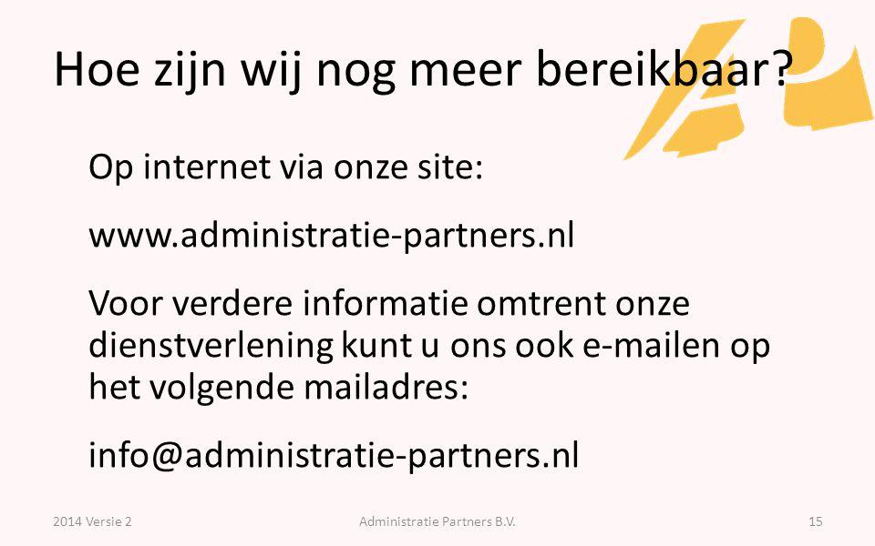 Hoe zijn wij nog meer bereikbaar? 2014 Versie 2Administratie Partners B.V.15 Op internet via onze site: www.administratie-partners.nl Voor verdere inf