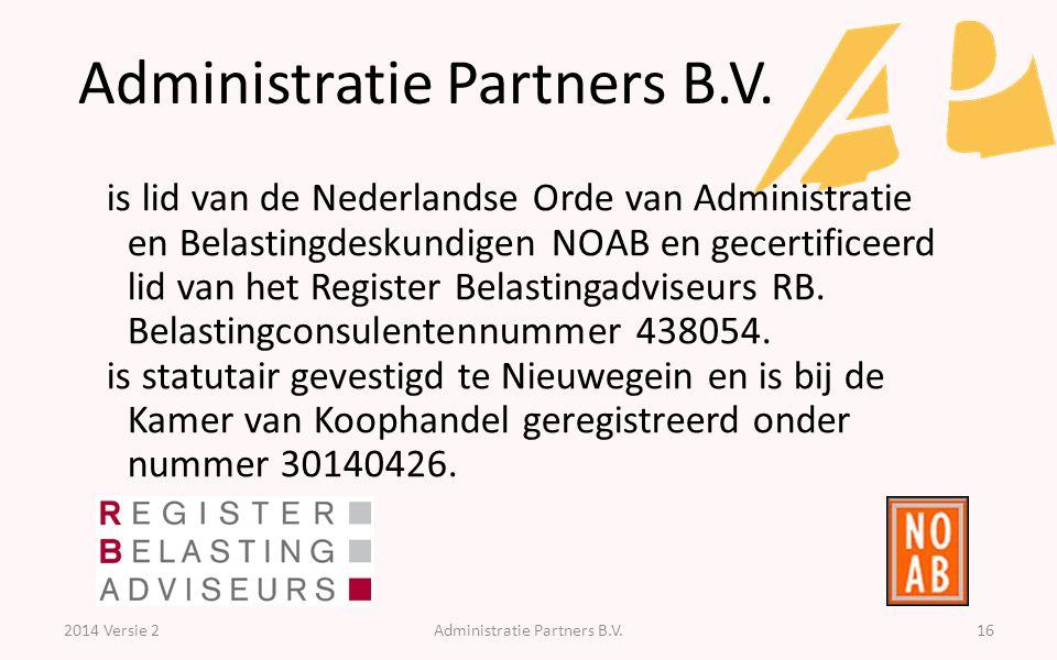 Administratie Partners B.V. 2014 Versie 2Administratie Partners B.V.16 is lid van de Nederlandse Orde van Administratie en Belastingdeskundigen NOAB e