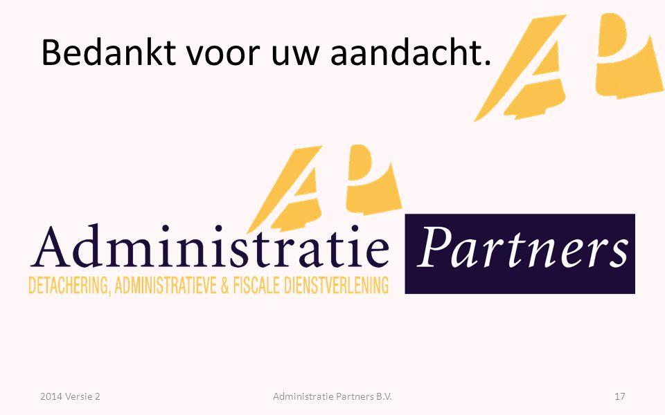 Bedankt voor uw aandacht. 2014 Versie 2Administratie Partners B.V.17