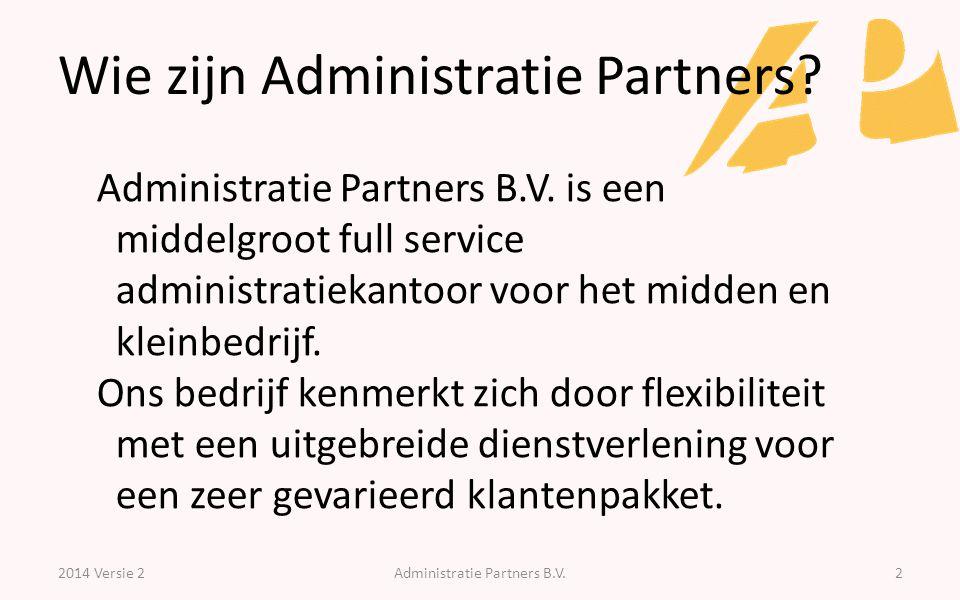 Wie zijn Administratie Partners? 2014 Versie 2Administratie Partners B.V.2 Administratie Partners B.V. is een middelgroot full service administratieka