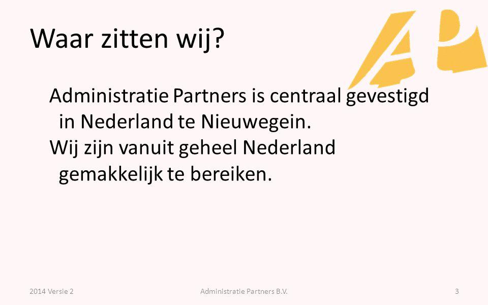 Waar zitten wij? 2014 Versie 2Administratie Partners B.V.3 Administratie Partners is centraal gevestigd in Nederland te Nieuwegein. Wij zijn vanuit ge