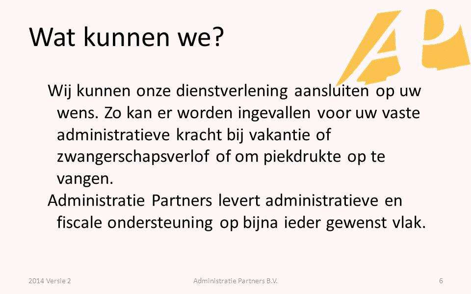 Wat kunnen we? 2014 Versie 2Administratie Partners B.V.6 Wij kunnen onze dienstverlening aansluiten op uw wens. Zo kan er worden ingevallen voor uw va