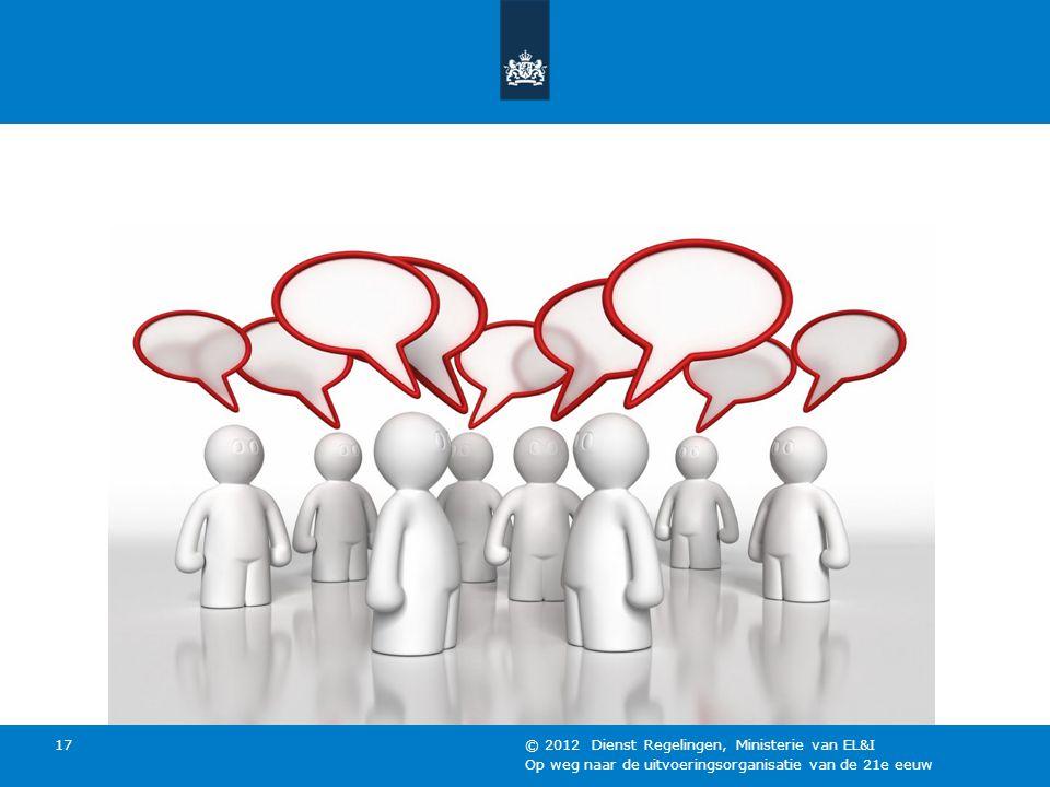 Op weg naar de uitvoeringsorganisatie van de 21e eeuw © 2012 Dienst Regelingen, Ministerie van EL&I 17