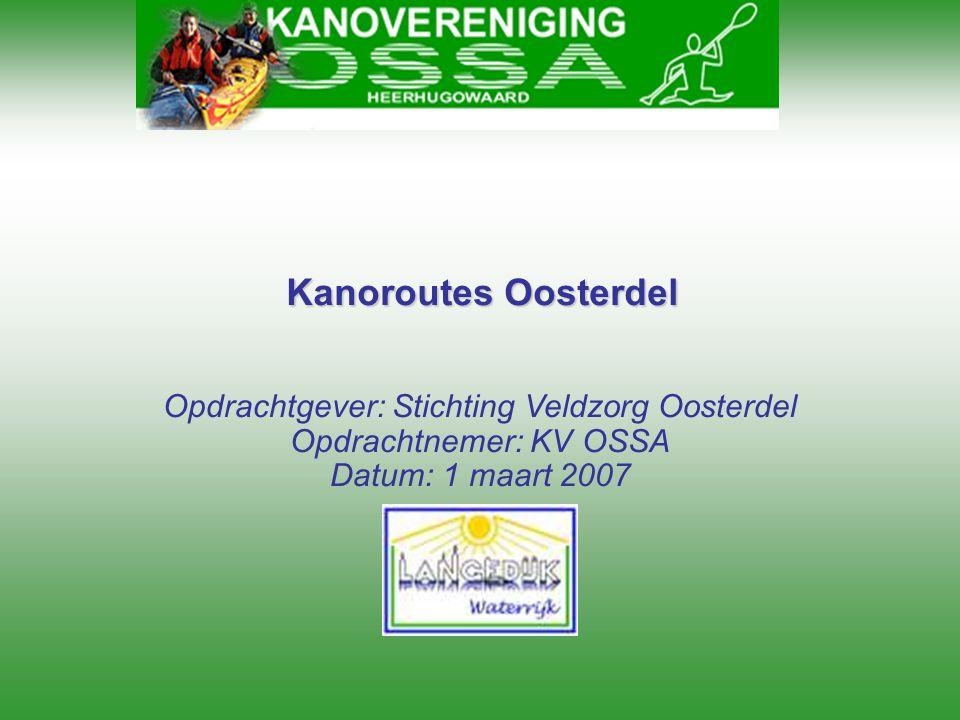 Opdrachtgever: Stichting Veldzorg Oosterdel Opdrachtnemer: KV OSSA Datum: 1 maart 2007 Kanoroutes Oosterdel Kanoroutes Oosterdel